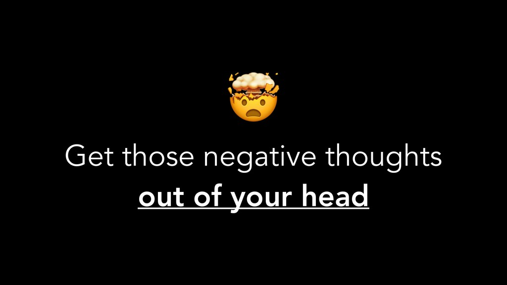 Get those negative thoughts out of your head