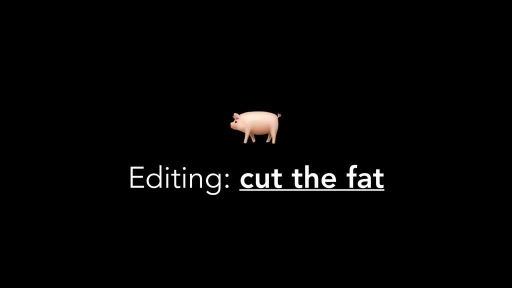 Editing: cut the fat