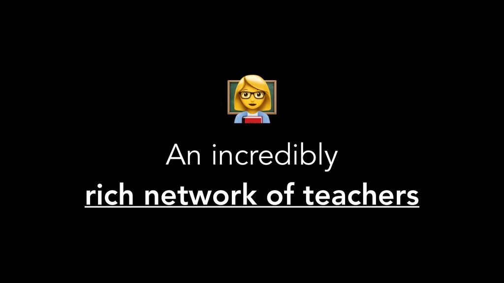 $ An incredibly rich network of teachers