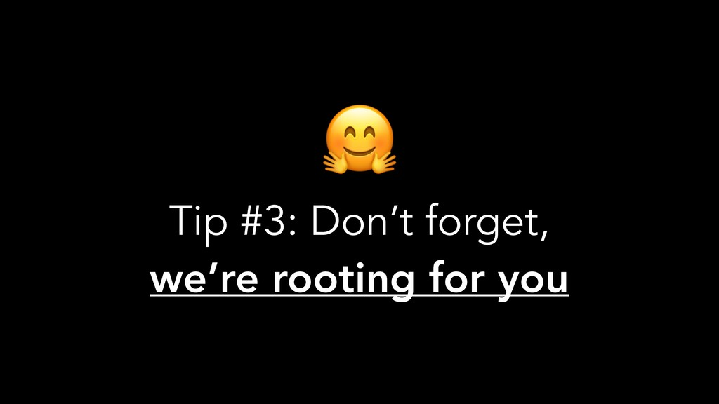 Tip #3: Don't forget, we're rooting for you
