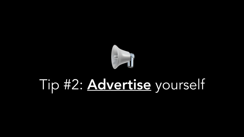 Tip #2: Advertise yourself