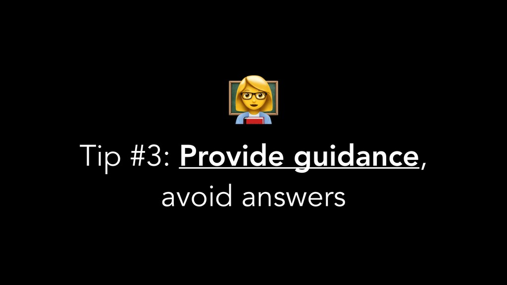 $ Tip #3: Provide guidance, avoid answers