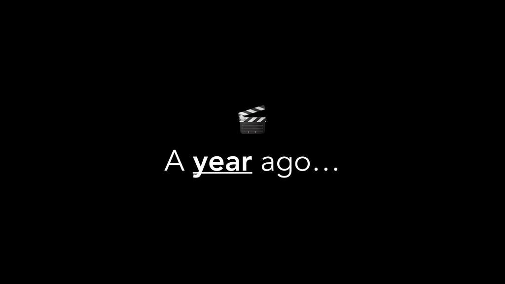 A year ago…