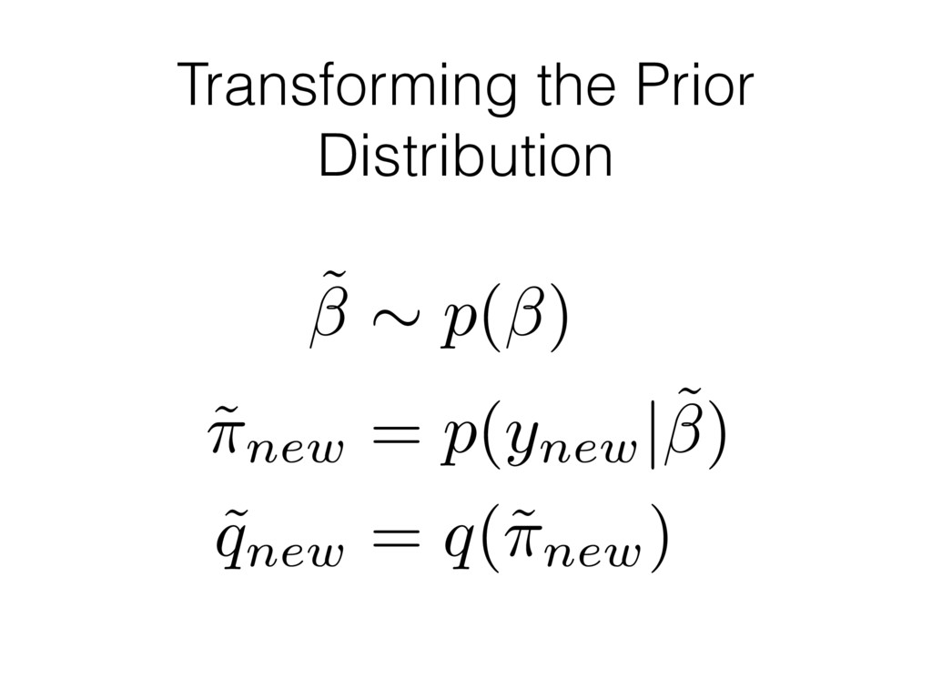 Transforming the Prior Distribution ˜ ⇠ p( ) ˜ ...