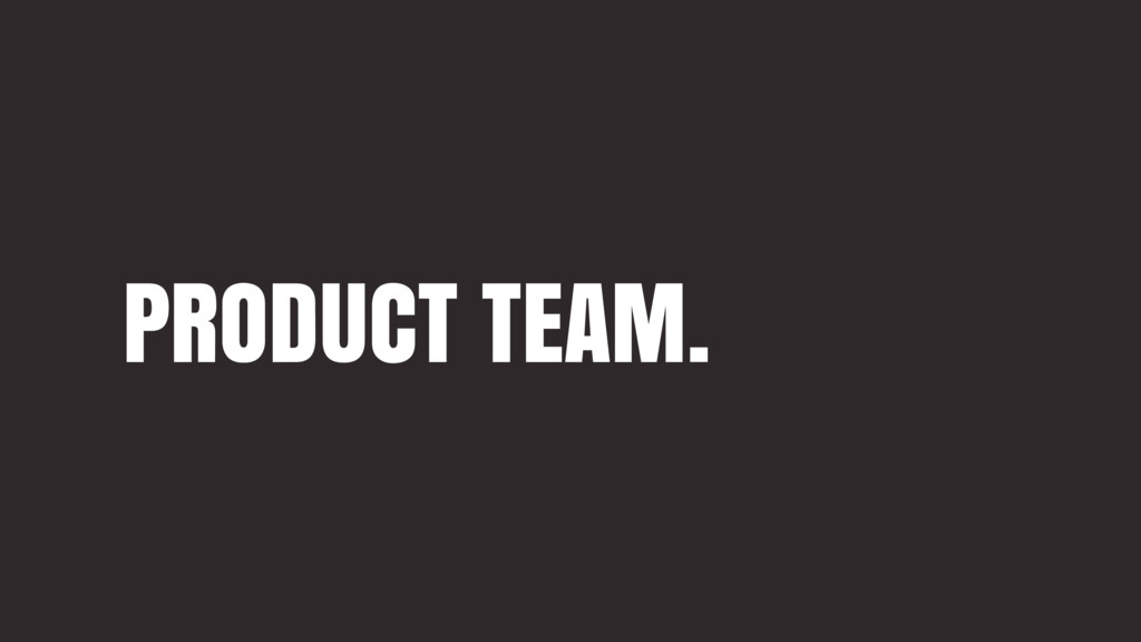 PRODUCT TEAM.