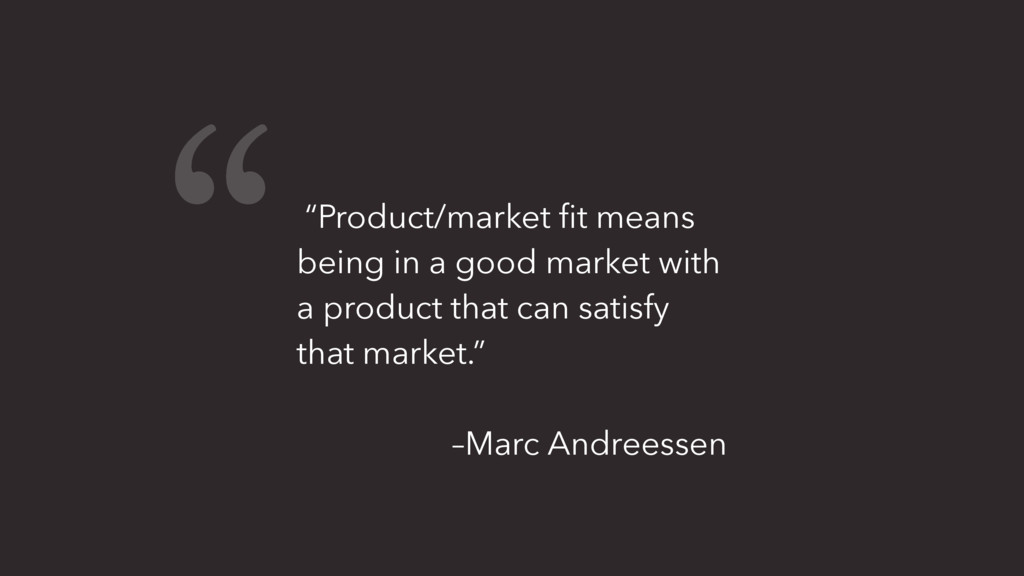 """""""Product/market fit means being in a good market..."""