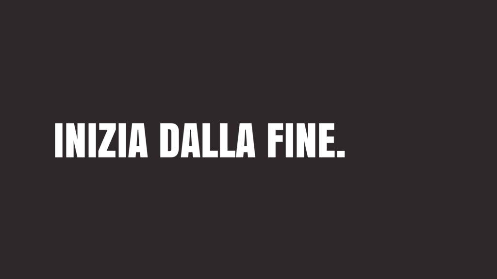 INIZIA DALLA FINE.