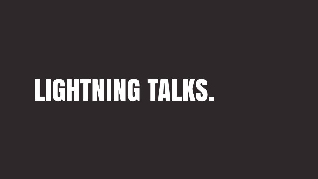 LIGHTNING TALKS.