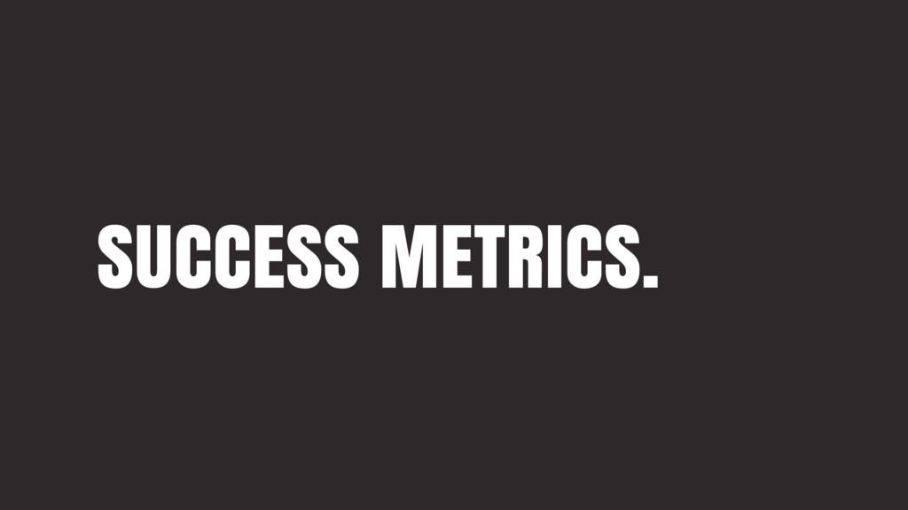 SUCCESS METRICS.