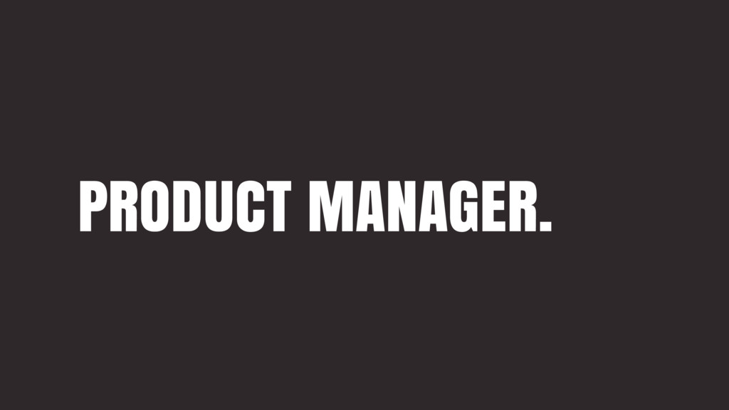 PRODUCT MANAGER.
