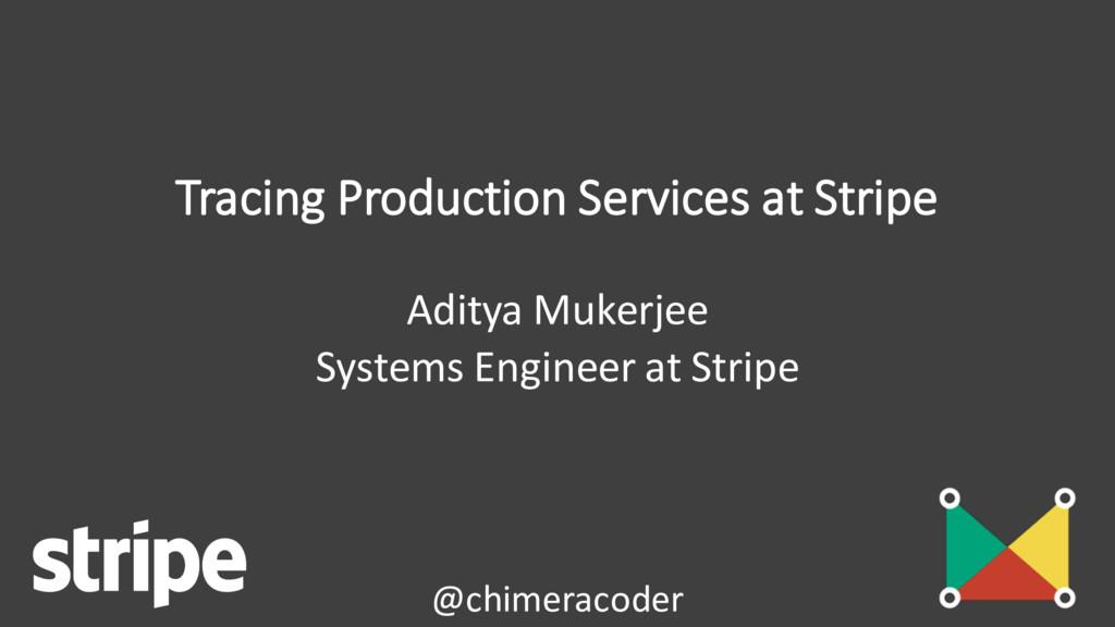 Tracing Production Services at Stripe Aditya Mu...
