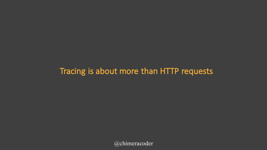Tracing is about more than HTTP requests @chime...