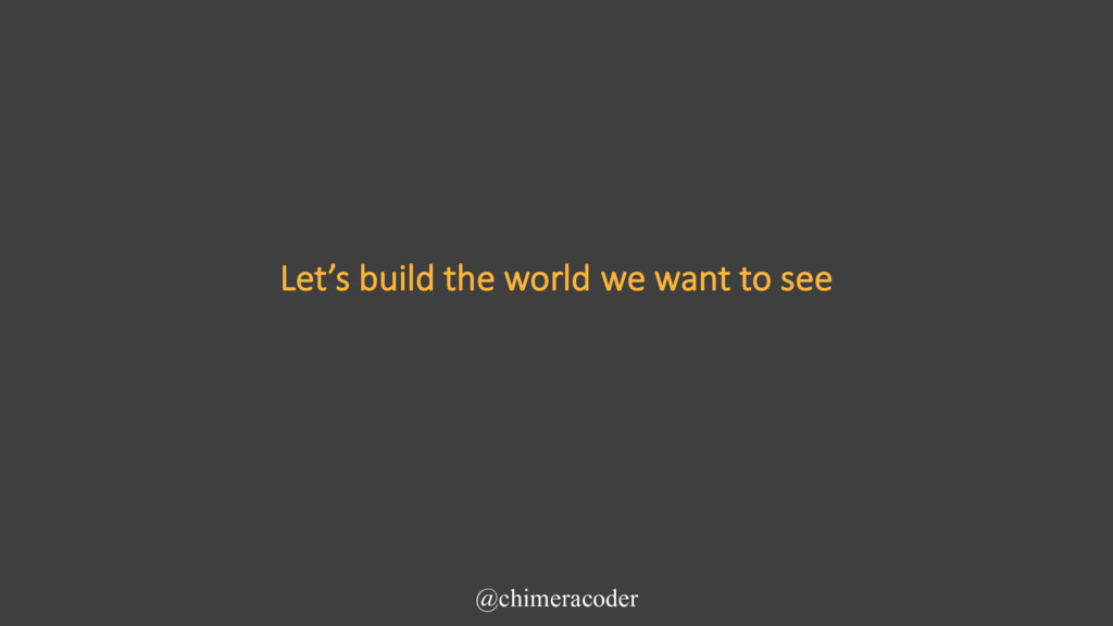 Let's build the world we want to see @chimeraco...