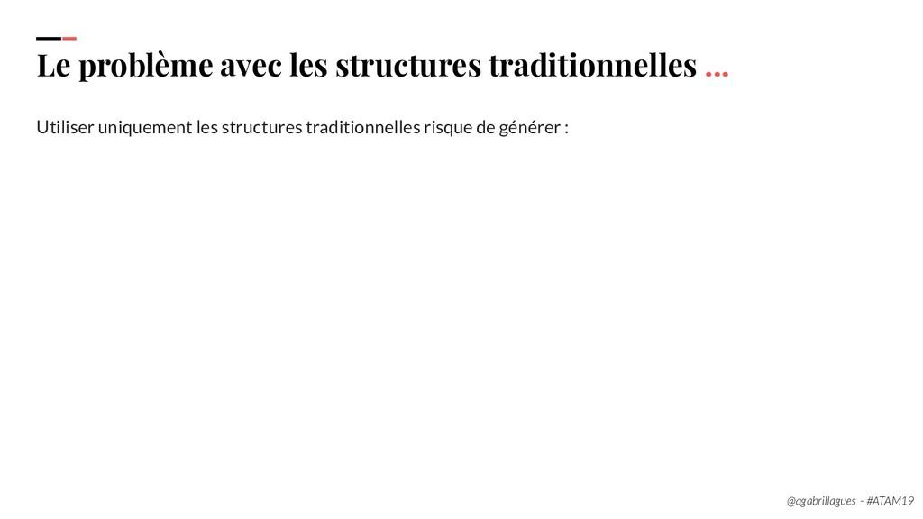 18. Le problème avec les structures traditionne...