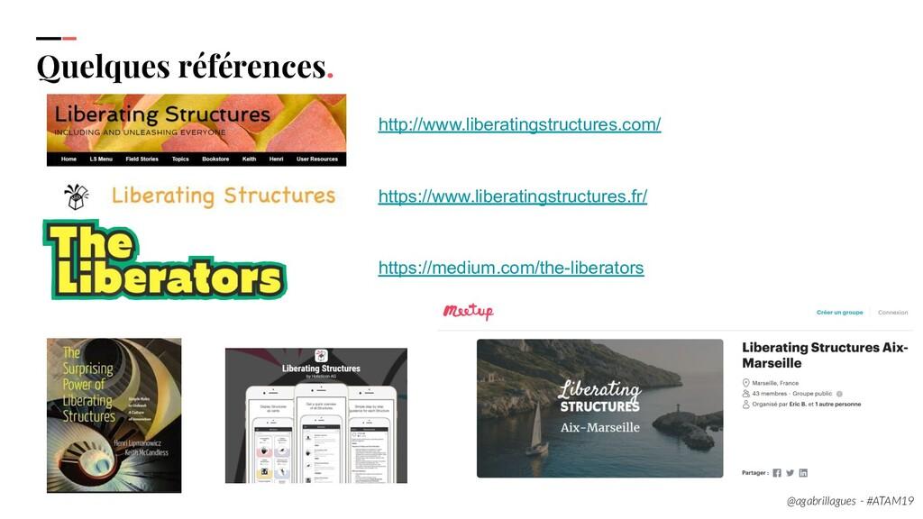 Quelques références. http://www.liberatingstruc...