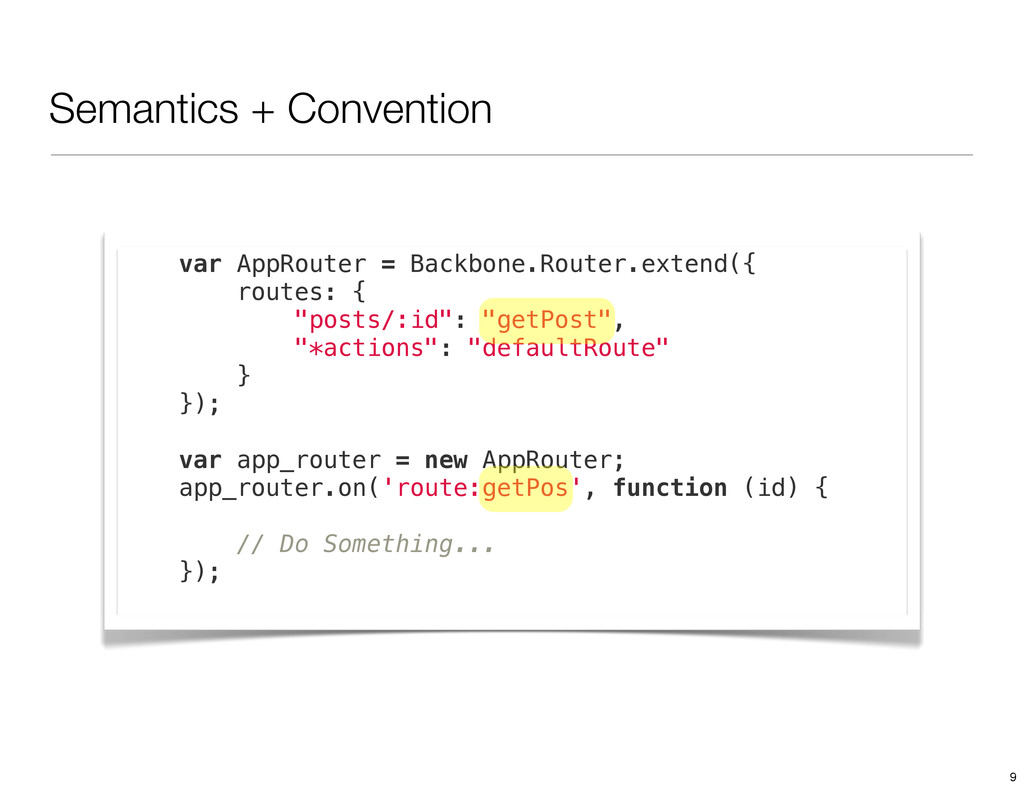 Semantics + Convention var AppRouter = Backbone...