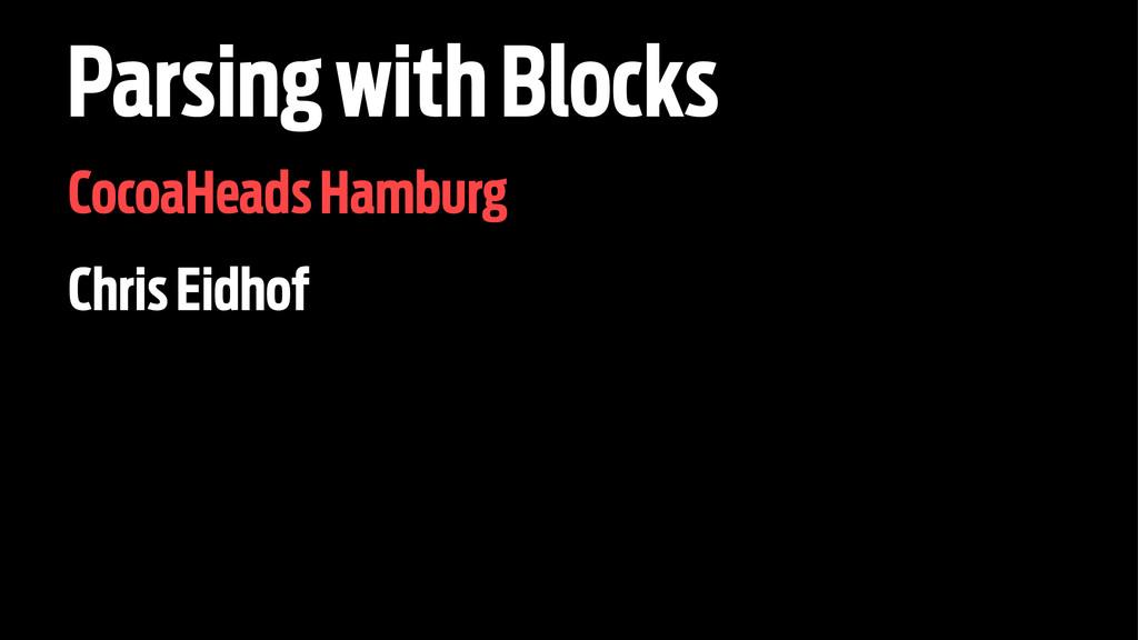 Parsing with Blocks CocoaHeads Hamburg Chris Ei...