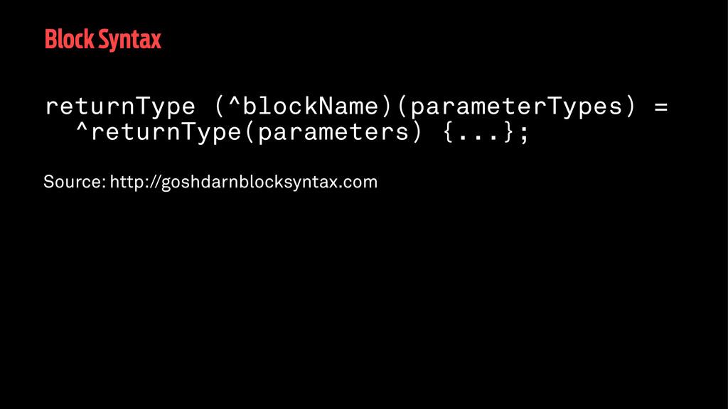 Block Syntax returnType (^blockName)(parameterT...