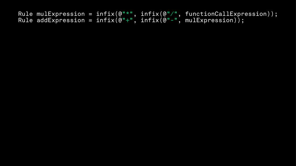 """Rule mulExpression = infix(@""""*"""", infix(@""""/"""", fu..."""