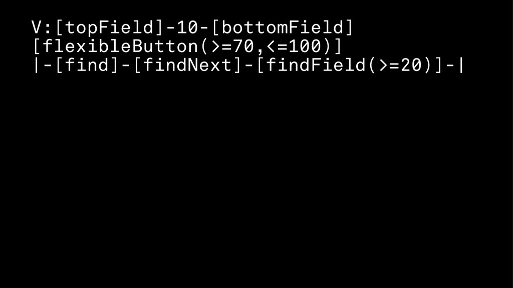 V:[topField]-10-[bottomField] [flexibleButton(>...