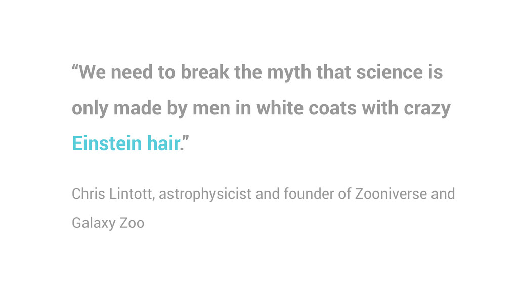 """""""We need to break the myth that science is only..."""