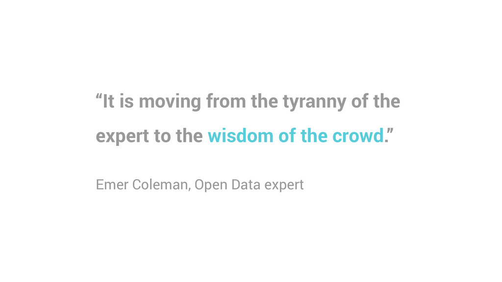 """""""It is moving from the tyranny of the expert to..."""