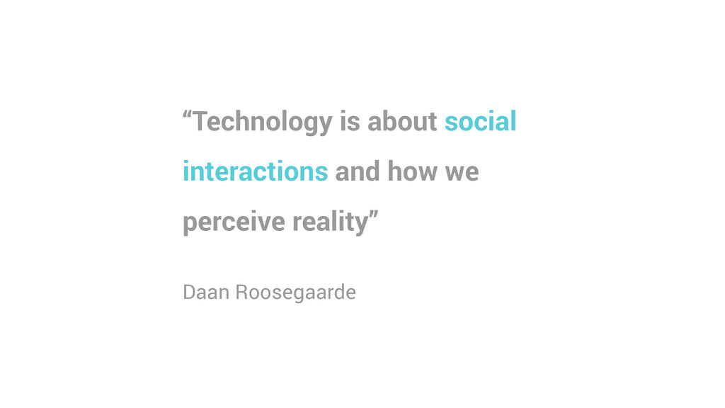 """""""Technology is about social interactions and ho..."""