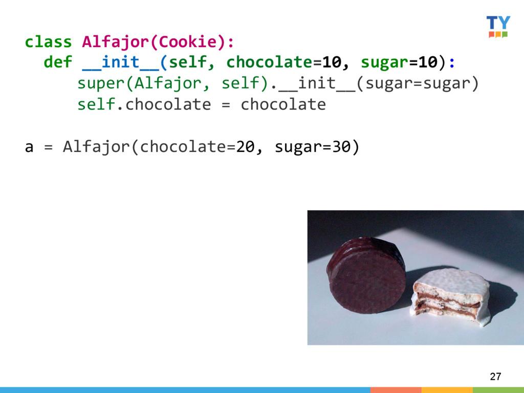 27 class Alfajor(Cookie):    def ...
