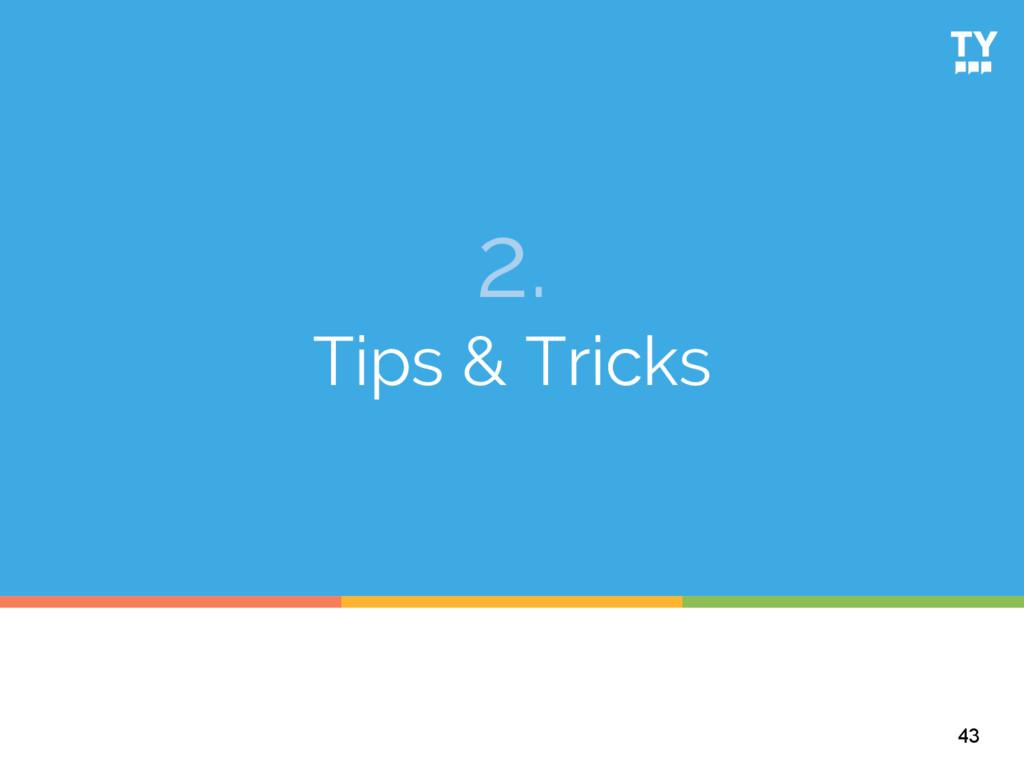 2. Tips & Tricks 43