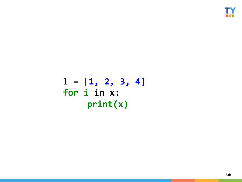 69 l = [1, 2, 3, 4]  for i...