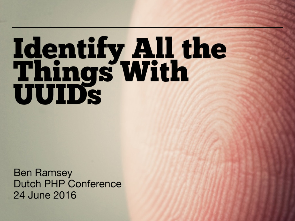 Identify All the Things With UUIDs Ben Ramsey  ...
