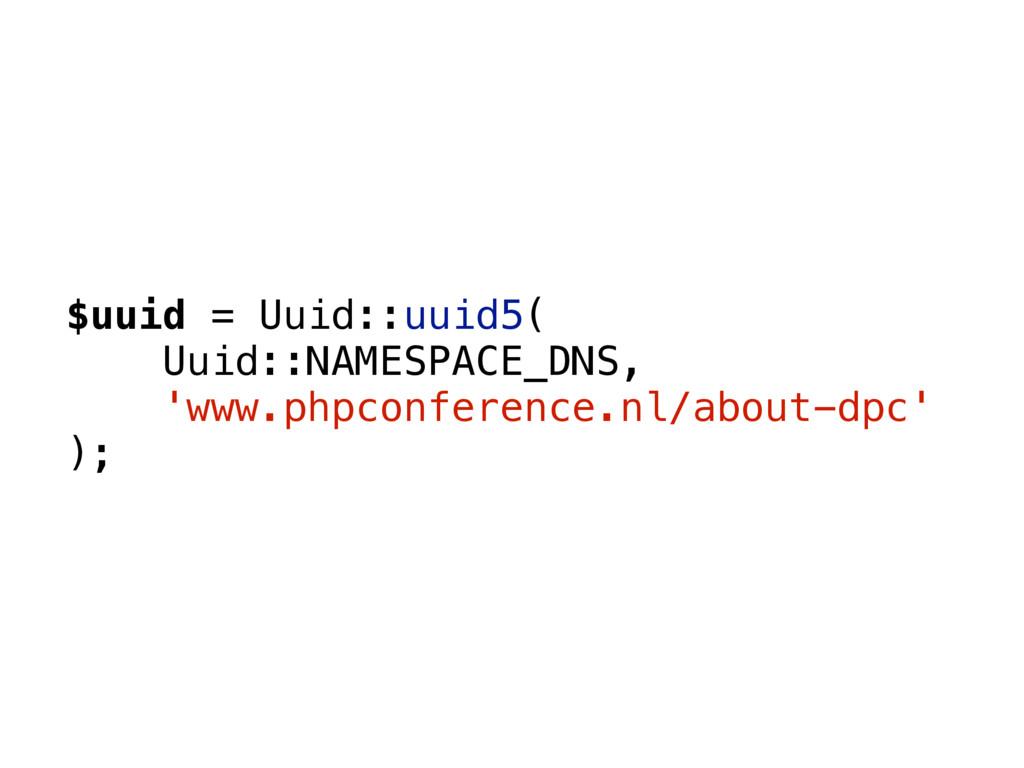 $uuid = Uuid::uuid5( Uuid::NAMESPACE_DNS, 'www....
