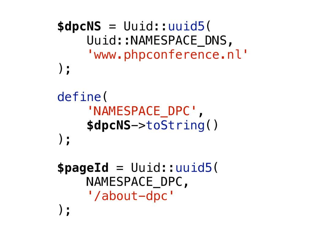 $dpcNS = Uuid::uuid5( Uuid::NAMESPACE_DNS, 'www...