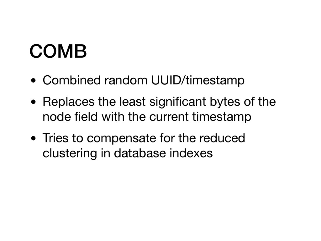 COMB • Combined random UUID/timestamp  • Replac...