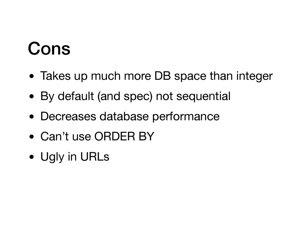 Cons • Takes up much more DB space than integer...