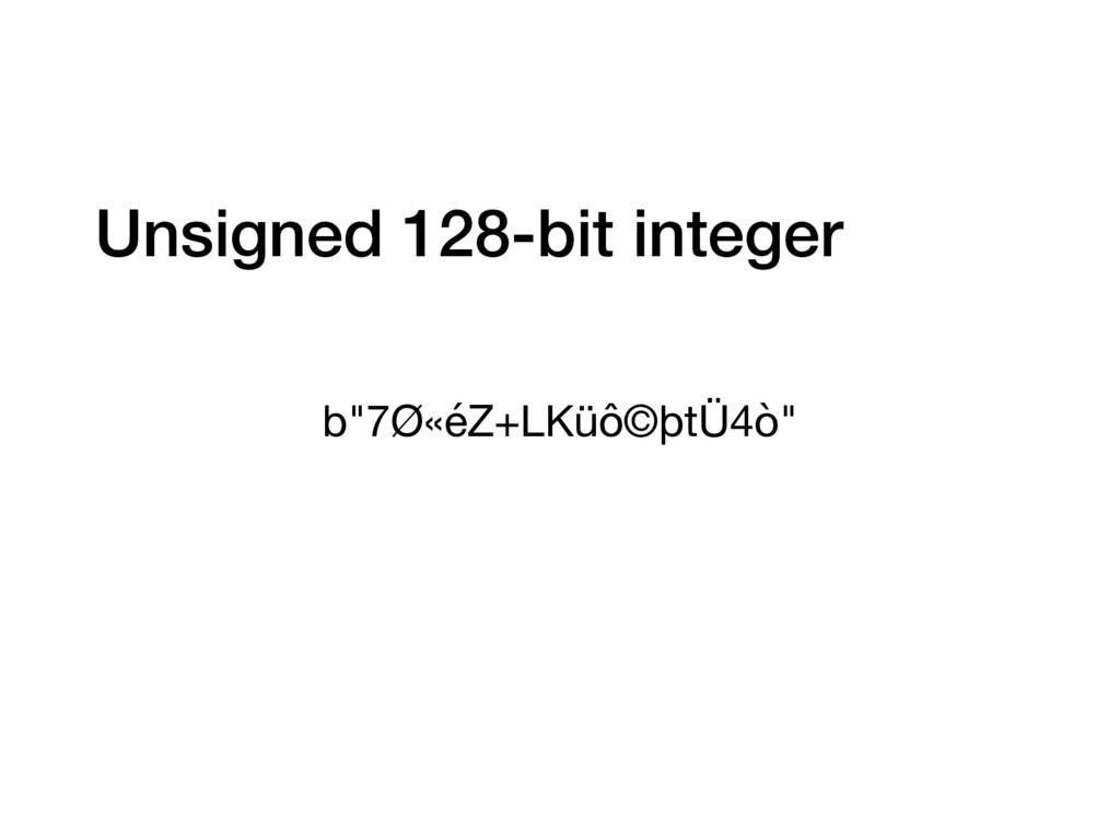 """b""""7Ø«éZ+LKüô©þtÜ4ò"""" Unsigned 128-bit integer"""