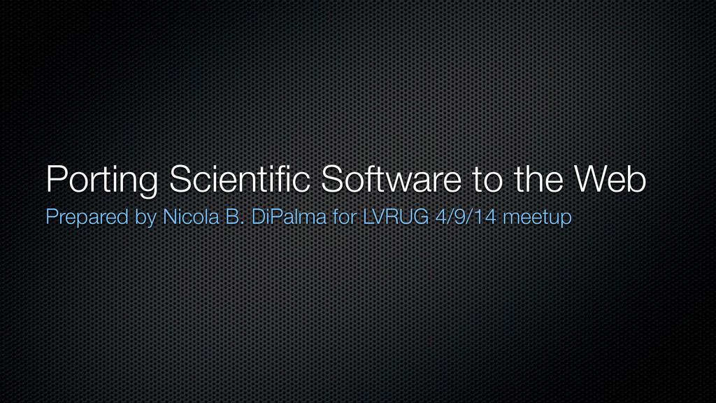 Porting Scientific Software to the Web Prepared ...