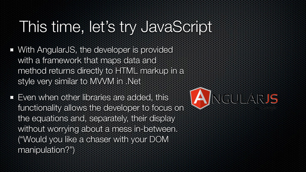 This time, let's try JavaScript With AngularJS,...