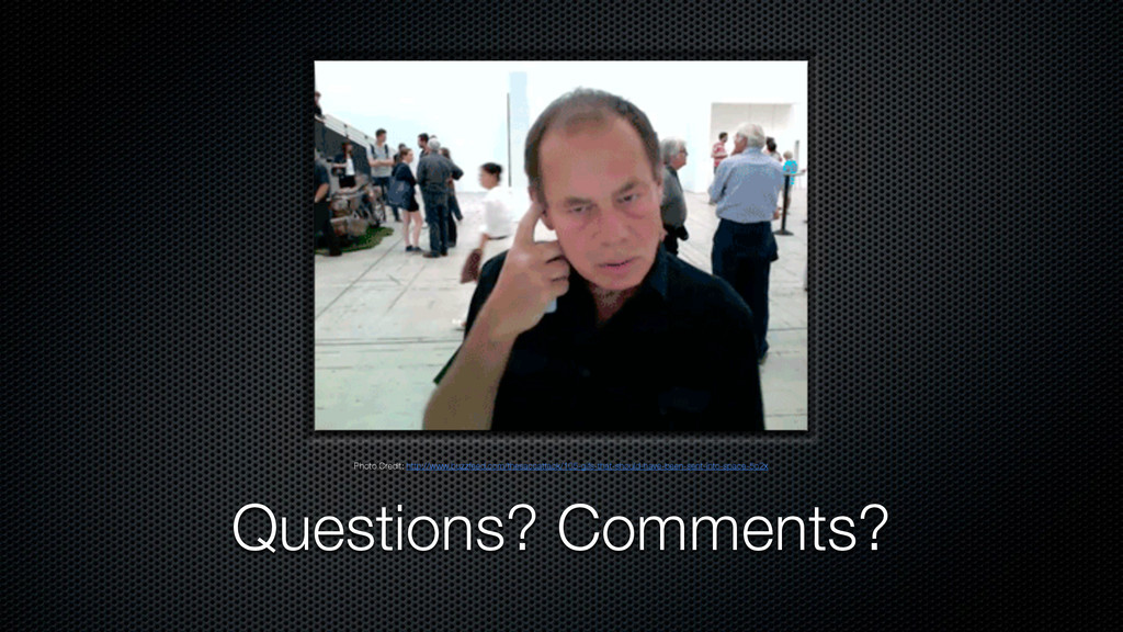 Questions? Comments? Photo Credit: http://www.b...