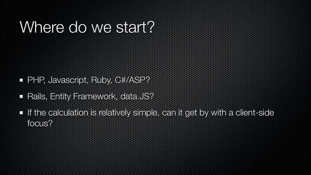 Where do we start? PHP, Javascript, Ruby, C#/AS...