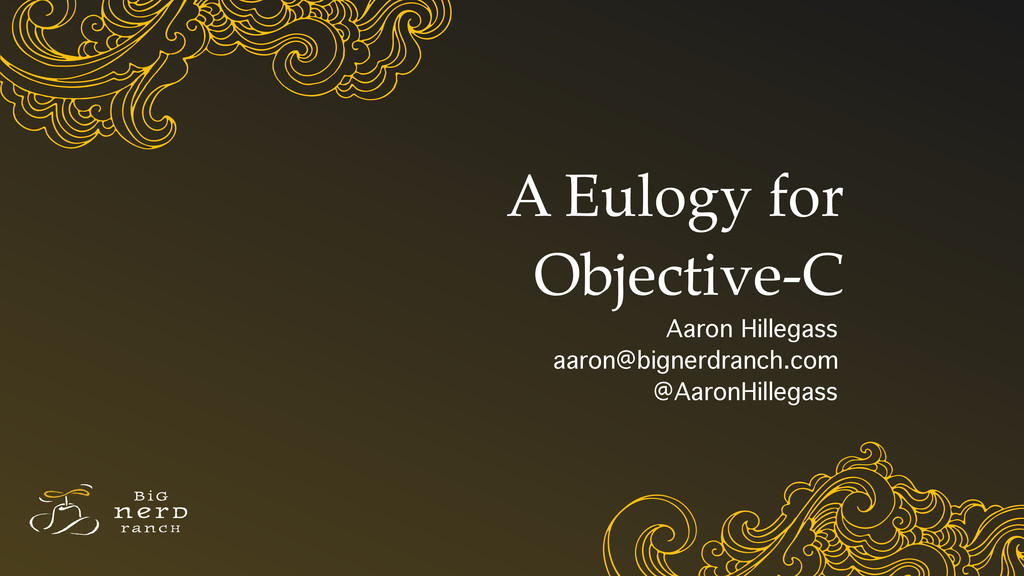A Eulogy for Objective-C Aaron Hillegass aaron@...
