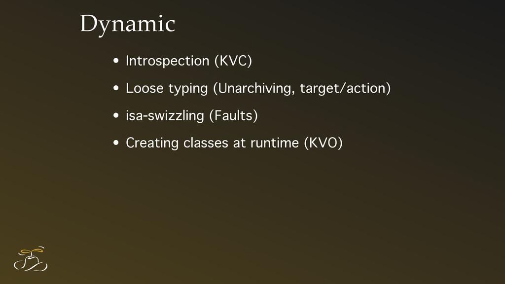 Dynamic • Introspection (KVC) • Loose typing (U...