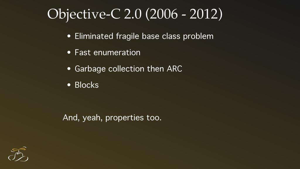 Objective-C 2.0 (2006 - 2012) • Eliminated frag...
