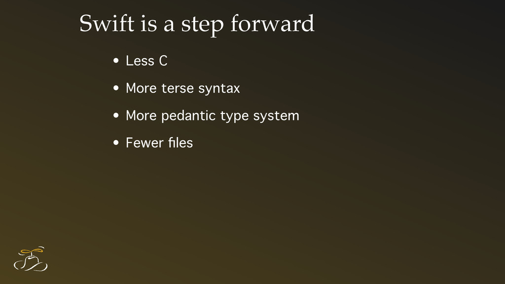 Swift is a step forward • Less C • More terse s...