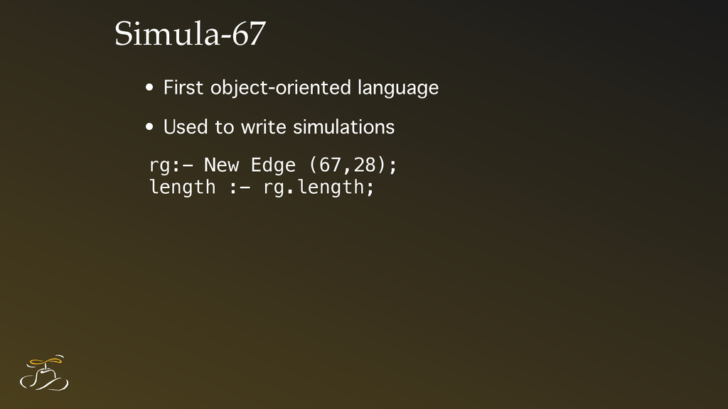 Simula-67 • First object-oriented language • Us...