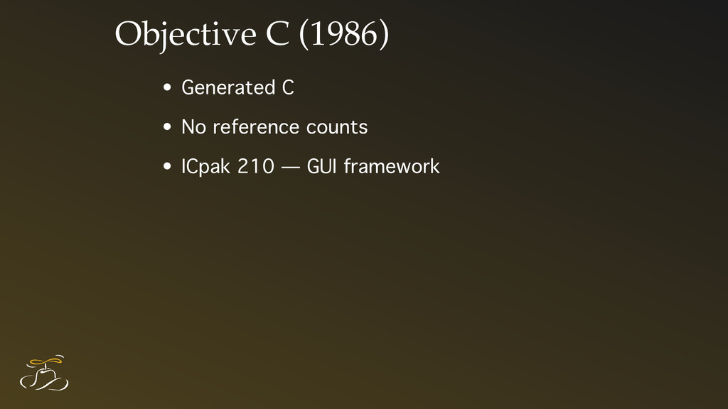 Objective C (1986) • Generated C • No reference...
