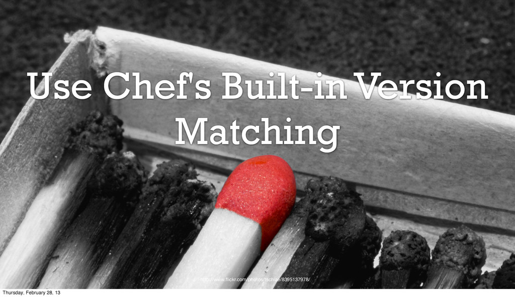 Use Chef's Built-in Version Matching http://www...