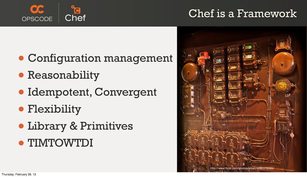 Chef is a Framework • Configuration management ...