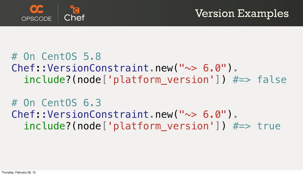 Version Examples # On CentOS 5.8 Chef::VersionC...