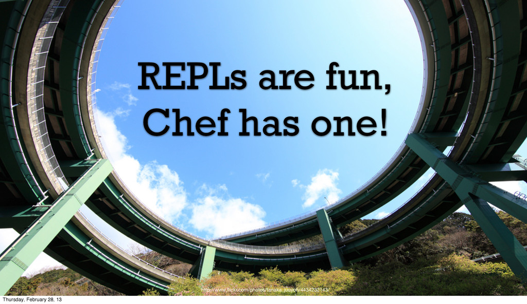 REPLs are fun, Chef has one! http://www.flickr.c...